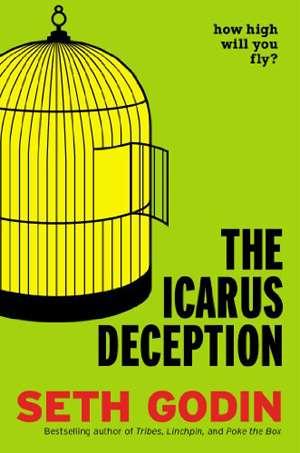 Seth Godin's new book The Icarus Deception