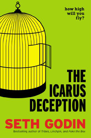 Seth Godin's new book The Icarus Deception